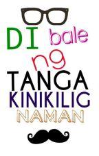 Di Bale Ng Tanga, Kinikilig Naman (ongoing) by LyndonDahino