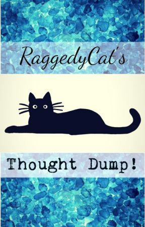 RaggedyCat's Thought Dump! by RaggedyCat