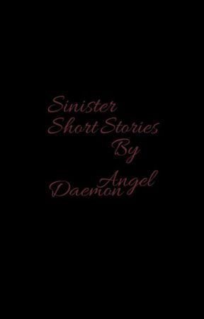 Sinister Short Stories by AngelDaemon17