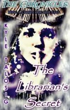The Chronicles: The Librarian's Secret by KyleTalosig214