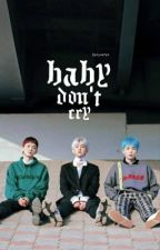 Baby Don't Cry ♪ ♥ (An EXO Romance Fanfiction) by QueenBitch15_