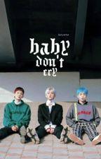baby don't cry [HIATUS] by baeyuntae