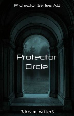 Protector Circle | Protector Series AU 1 by 3dream_writer3
