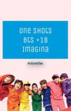 One Shots +18 ~ Bts ~ Imagina ~ by AntoniaTae