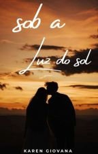 Sob A Luz Do Sol  by karenaiyramenezess