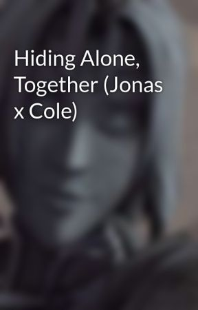 Hiding Alone, Together (Jonas x Cole) by SlayerOfOcelots