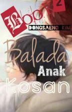 Balada Anak kosan book 2 [BoyXBoy] [END] by Dongsaeng_kim