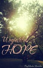 UNGRATEFUL HOPE by Madz_Maddie
