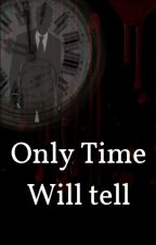 Only Time Will Tell... by Cj_Writes04