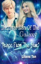 Guardian Of The Galaxy : Prince From The Star by LilianaTan1708