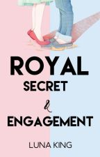 Royal Secret/Engagement (To Be Published) by lunaking_phr