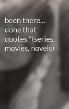 been there... done that quotes *(series, movies, novels) by justkang