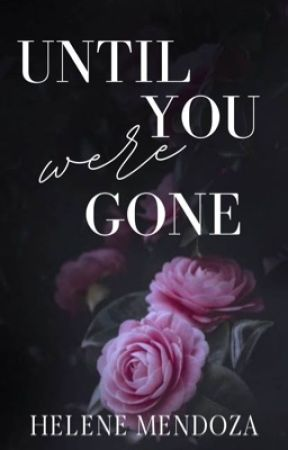 Until you were gone (Complete) by helene_mendoza