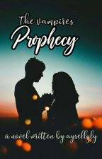 The Vampires Prophecy by aysellyly