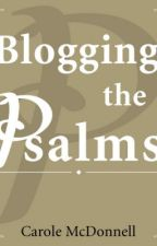 Blogging the Psalms by CaroleMcDonnell
