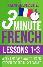 3 Minute French - Lessons 1-3 by 3MinuteLanguages