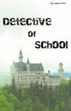 Detective Of School by reghina1214