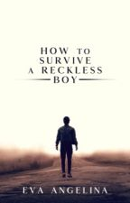 How To Survive A Reckless Boy  ✓ by linaxwrites