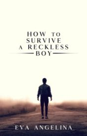 How To Survive a Reckless Boy
