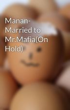 Manan- Married to Mr.Mafia(On Hold) by Krazyreader18