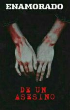 Enamorado de un asesino by Lidia_7058_