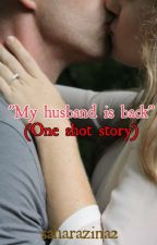 My husband is back ( one shot story ) by saharazina2