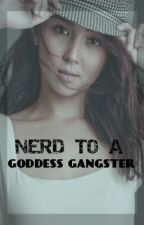 Nerd to a Goddess Gangster (K.N) by Cheeky_Writer