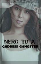 Nerd to a Goddess Gangster (K.N) by Cheeky_Writer