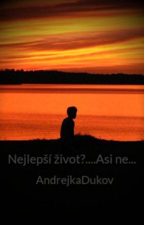 Nejlepší život?....Asi ne... by AndrejkaDukov