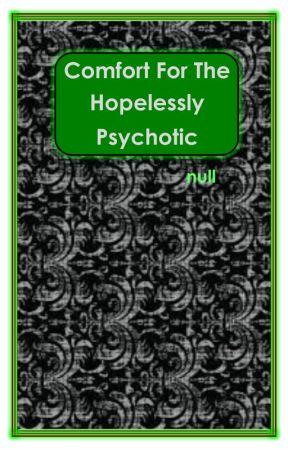 Comfort For The Hopelessly Psychotic by KilljoyCharlie