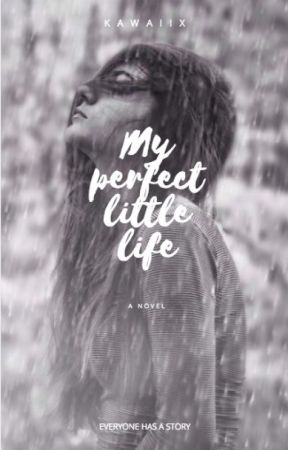 My Perfect Little Life by Falling_Angel712