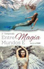 Entre Mundos E Mágias 2 by yhellene18
