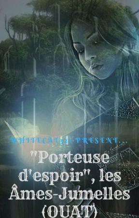 """""""Porteuse d'Espoir"""", Les Âmes-Jumelles - OUAT by Whitecat321"""