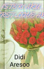 ISTERI AKU, FIRST LOVE AKU (COMPLETE) by aresoo_99