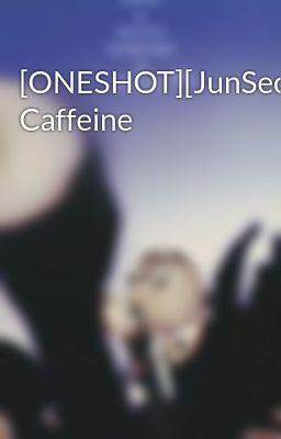 Đọc truyện [ONESHOT][JunSeob] Caffeine
