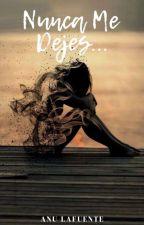 Nunca Me Dejes...  by AnuLafuente