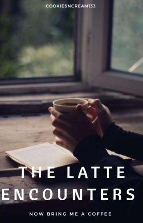 The Latte Encounters (EDITING) by CookiesnCream133