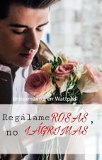 Régalame rosas, no lágrimas.|| RRNL by dreameriika