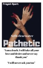Pathetic|| Seth Clearwater  by Frayed-Apart