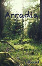 Arcadia [EN PAUSE] by LSteinK