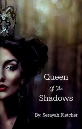 Queen Of The Shadows by Serayah_Fletcher
