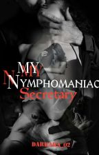 My NYMPHOMANIAC Secretary. (NOT EDITED.) by DARKara_02