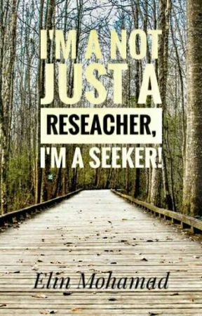 I'm Not Just a Reseacher, I'm a Seeker! by elinmohamad