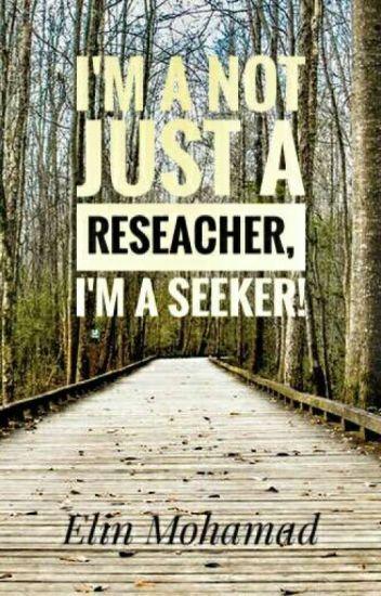I'm Not Just a Reseacher, I'm a Seeker!