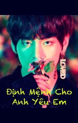 [Taehyung~You] [Fanfiction] Định Mệnh Cho Anh Yêu Em...