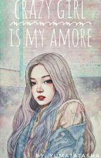 Crazy Girl Is My Amore by yumatatasha