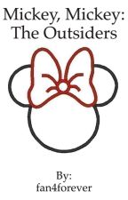 Mickey, Mickey: The Outsiders [COMPLETED] by fan4forever