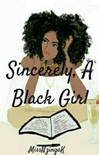 Sincerely, A Black Girl       #Wattys2018 by MissNzingaK