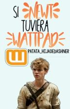 Si Newt tuviera Wattpad (TMR tiene Redes Sociales)[EDITANDO] by patata_hijadeDashner