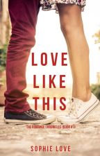 Love Like This (The Romance Chronicles-Book #1) by sophielove_author